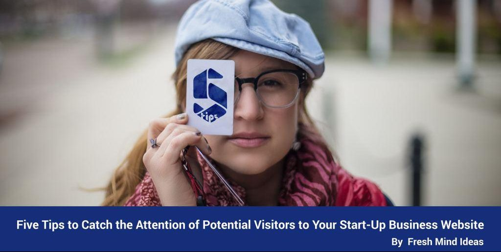 Five Tips to Catch the Attention of Potential Visitors to Your Start-Up Business Website