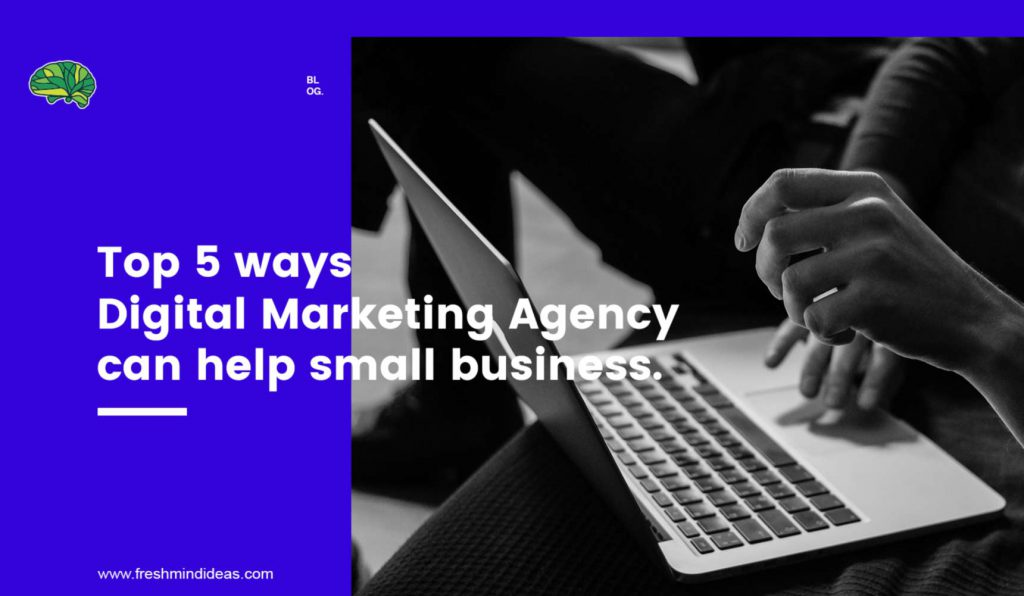 Top 5 ways a digital marketing agency can help small businesses in India