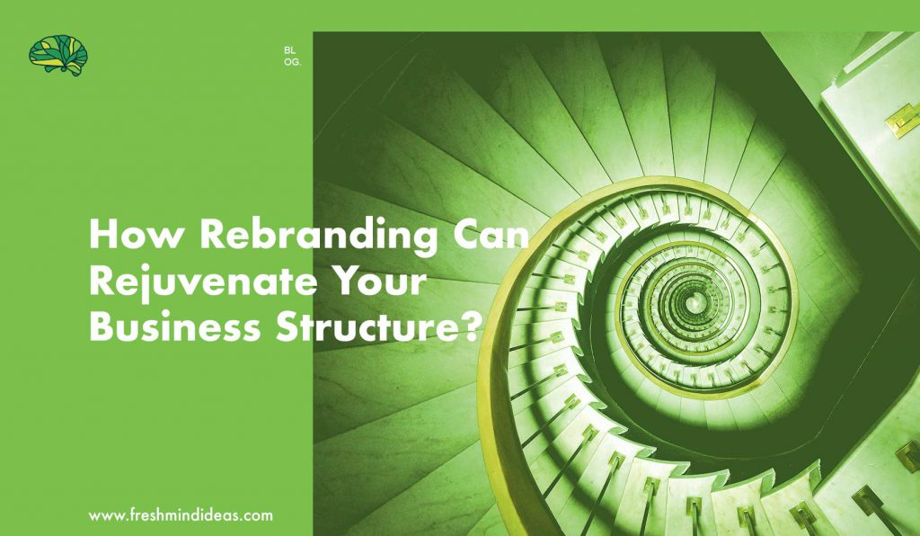 How Rebranding Can Rejuvenate Your Business Structure?