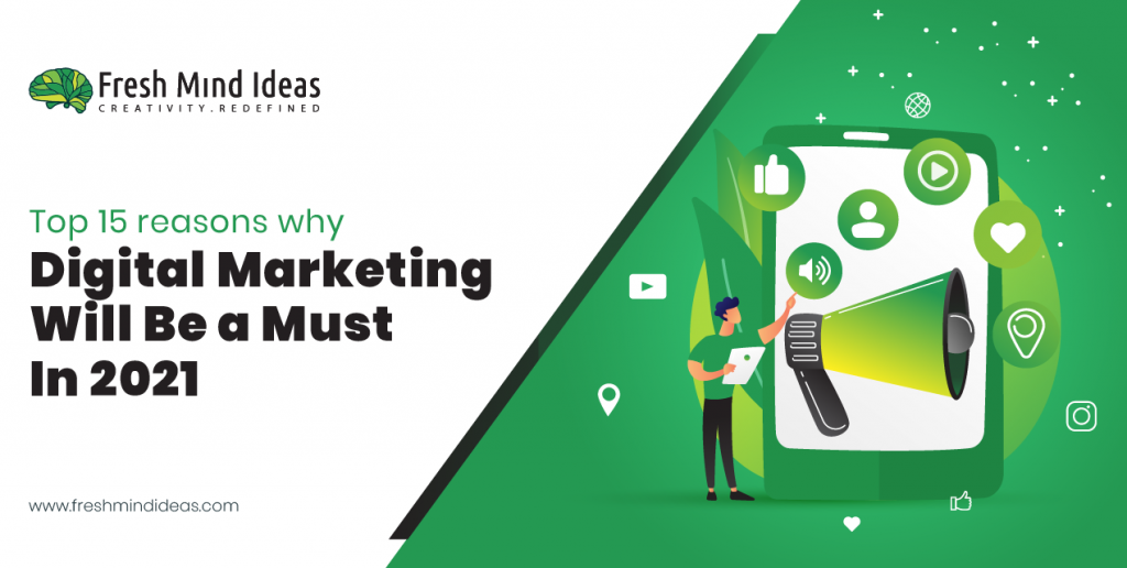 Top 15 reasons why digital marketing will be A must in 2021
