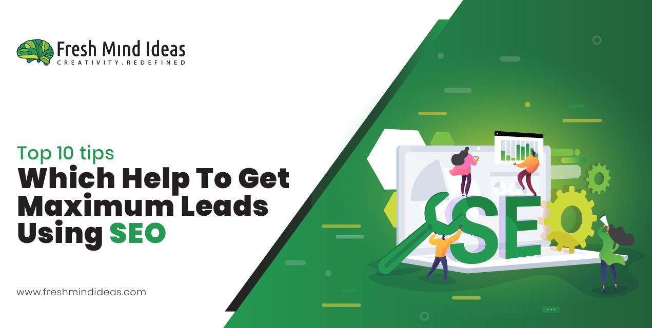 Top 10 tips which help to get maximum leads using SEO