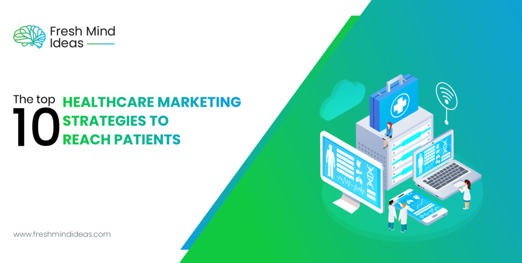 The top 10 healthcare marketing strategies to reach patients