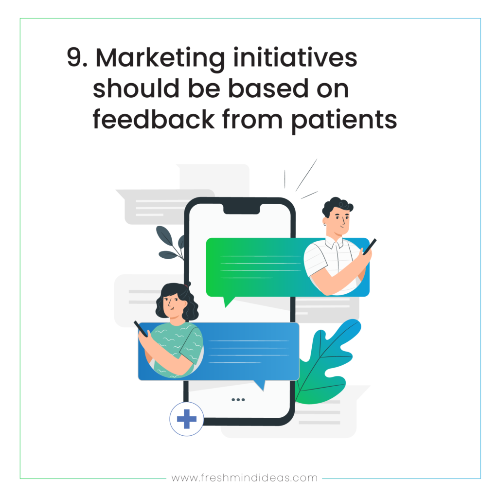Marketing initiatives should be based on feedback from patients