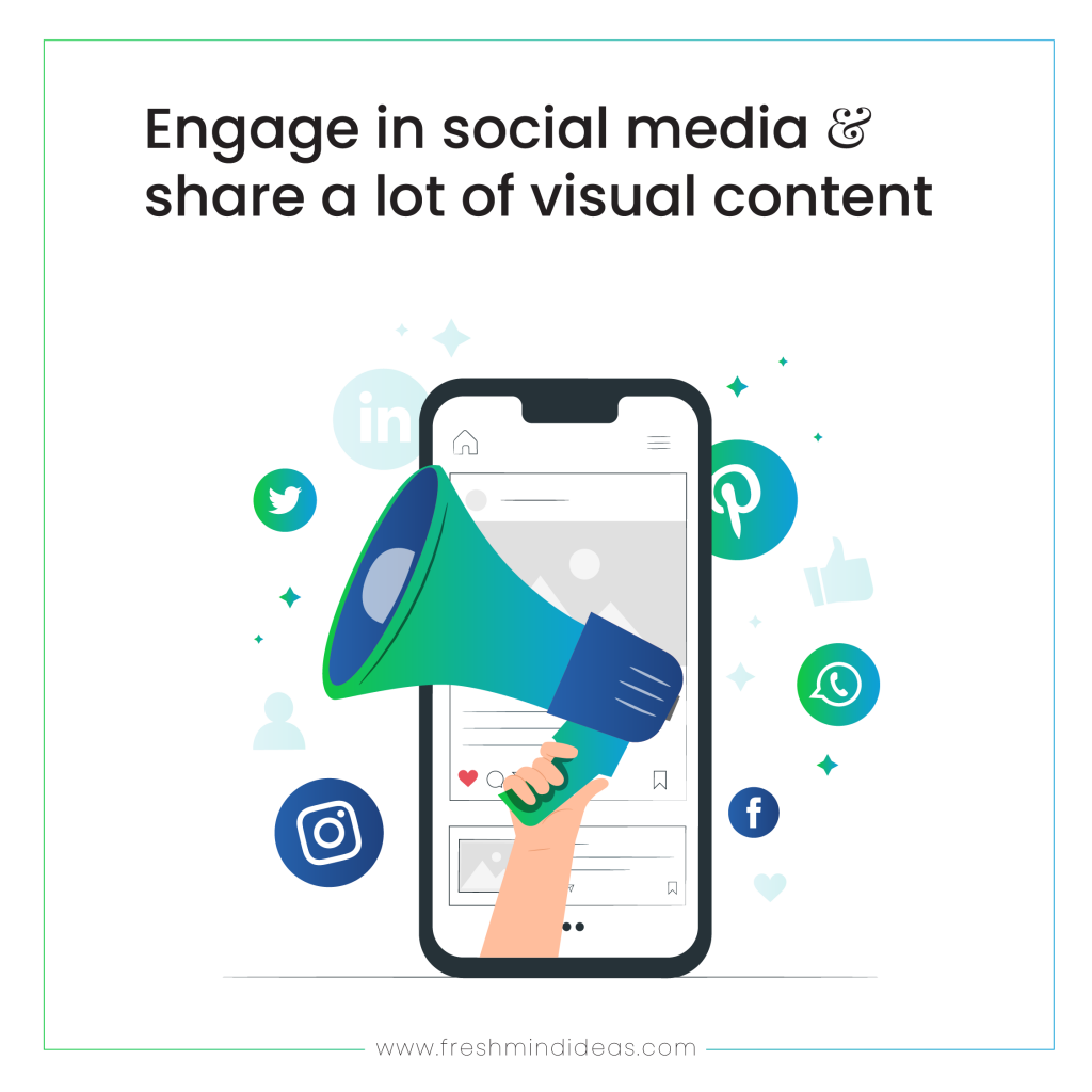 Engage in social media and share a lot of visual content