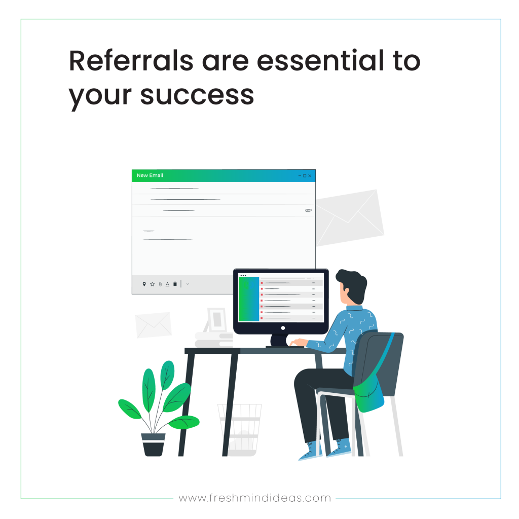 Referrals are essential to your success