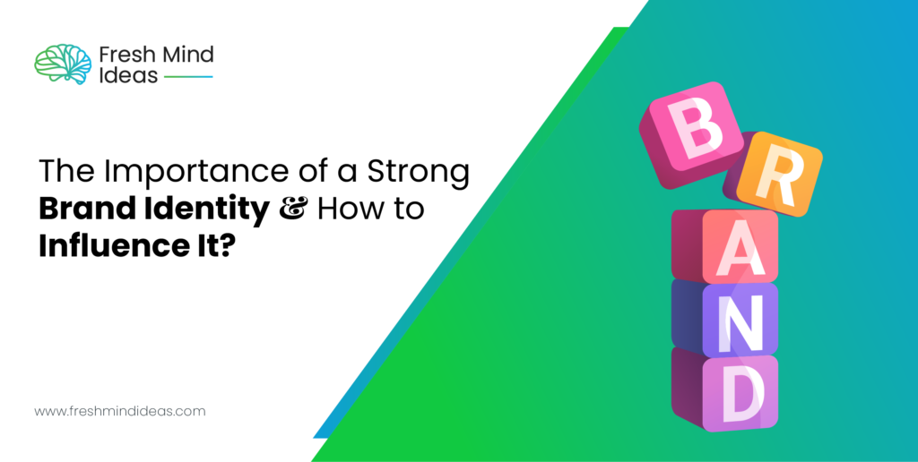 The Importance of a Strong Brand Identity & How to Influence It